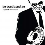 Broadcaster England (The Remixes)